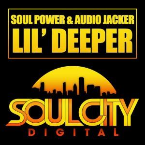 Soul Power & Audio Jacker - Lil' Deeper [Soul City Digital]