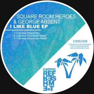Square Room Heroes & George Absent - I Like Blue EP [Exotic Refreshment]