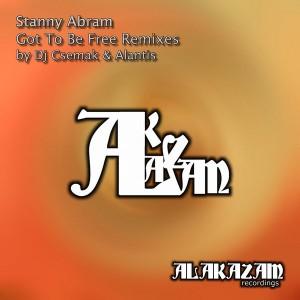Stanny Abram - Got To Be Free Remixes [Alakazam Recordings]
