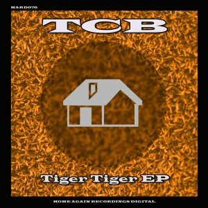 TCB - Tiger Tiger EP [Home Again Recordings Digital]