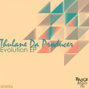 Thulane Da Producer - Evolution EP [Black Dot Recordings]