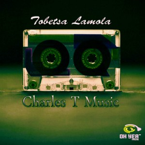 Tobetsa Lamola - Charles T Music [Ohyea Muziq]