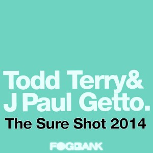 Todd Terry & J Paul Getto - The Sure Shot 2014 [Fogbank]
