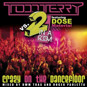 Todd Terry vs. 2 In A Room feat. Dose Material, DWM Trax - Crazy On The Dance Floor [Inhouse]