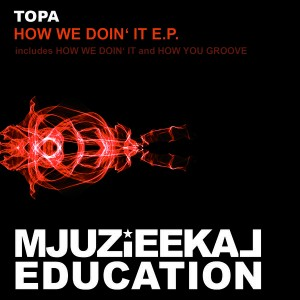 Topa - How We Doin' It EP [Mjuzieekal Education Digital]