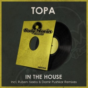 Topa - In The House Topa [Body Movin Records]
