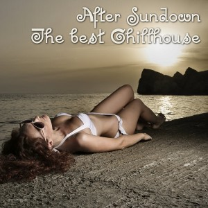 Various Artists - After Sundown - The Best Chillhouse [Stereoheaven]