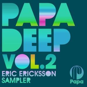 Various Artists - PAPA DEEP Vol. 2 - Eric Ericksson Sampler [Papa Records]
