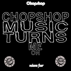 Various - Chopshop Music Turns Me On Vol.4 [Chopshop]