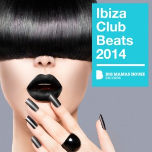 Various - Ibiza Club Beats 2014 [Big Mama's House]