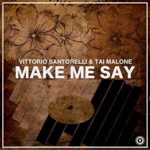 Vittorio Santorelli & Tai Malone - Make Me Say [Vida Records]