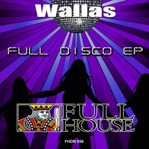Wallas - Full Disco EP [Full House Digital Recordings]