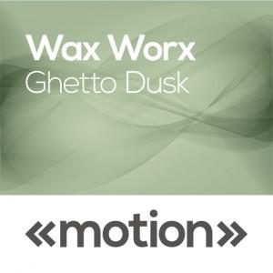 Wax Worx - Ghetto Dusk [motion]