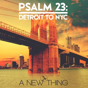 A New Thing - PSALM 23 Detroit To NYC [Whasdat Music]