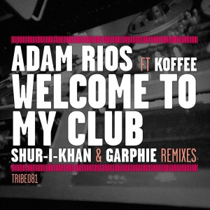 Adam Rios feat. Koffee - Welcome To My Club Remixes [Tribe Records]