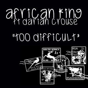 African King feat. Darian Crouse - Too Difficult [Afro Rebel Music]