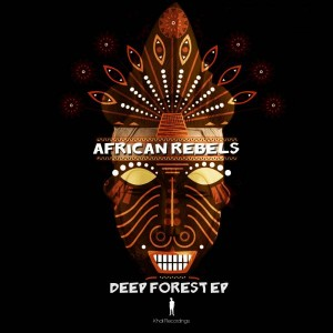 African Rebels - Deep Forest EP [khali Recordings]