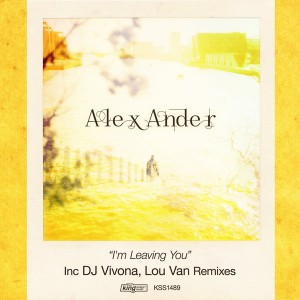 Alex Ander - I'm Leaving You [incl. DJ Vivona, Lou Van Remix] [King Street]