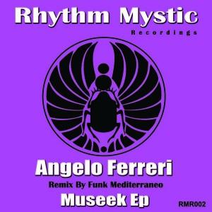 Angelo Ferreri - MuSeek EP [Rhythm Mystic Recordings]