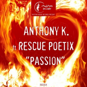 Anthony K. feat. Rescue Poetix - Passion [Rhythm Inside]