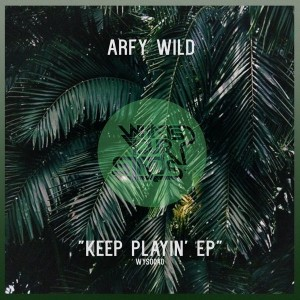 Arfy Wild - Keep Playin' EP [Whats Your Status]