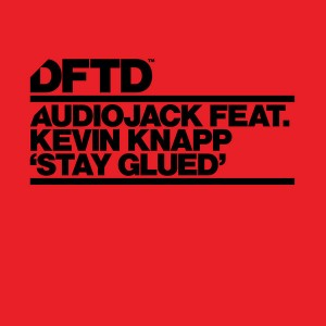Audiojack feat. Kevin Knapp - Stay Glued [DFTD]