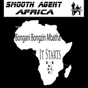 Bongani Bongzin Mbatha - It Starts Here [Smooth Agent Records Africa]