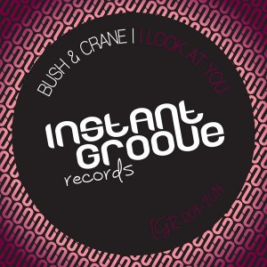 Bush & Crane - I Look At You [Instant Groove Records]
