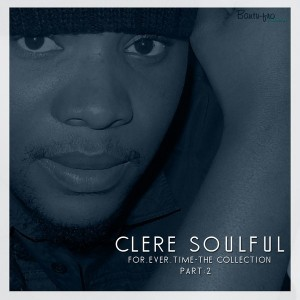 Clere Soulful - For.Ever.Time - The Collection, Pt. 2 [Bantufro Productions]