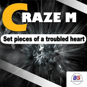 Craze M - Set Pieces of Troubled Heart [Bluesoundz]