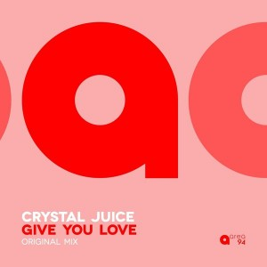 Crystal Juice - Give You Love [Area 94]