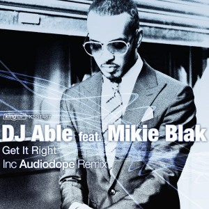 DJ Able feat. Mikie Blak - Get It Right [incl. Audiodope Remix] [King Street]