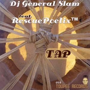 DJ General Slam feat. RescuePoetix - Tap [Toupee Records]