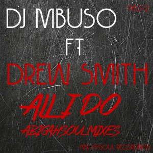 DJ Mbuso feat. Drew Smith - All I Do AbicahSoul Mixes [AbicahSoul Recordings]