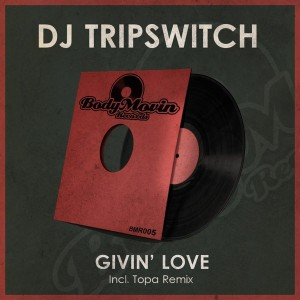 DJ Tripswitch - Givin' Love [Body Movin Records]