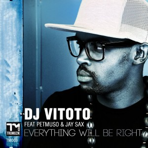 DJ Vitoto, Petmuso, Jay Sax - Everything Will Be Right [Trumuzik Media]