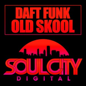 Daft Funk - Old Skool [Soul City Digital]