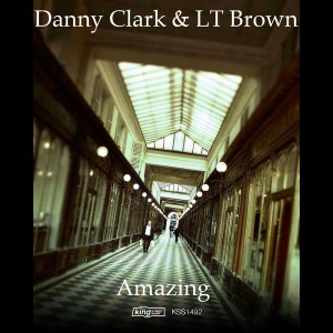 Danny Clark & LT Brown - Amazing [King Street]