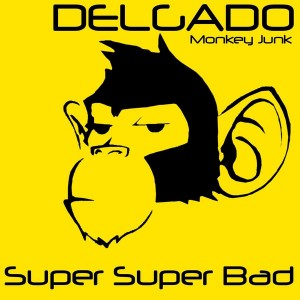 Delgado - Super Super Bad [Monkey Junk]