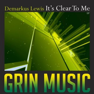 Demarkus Lewis - It's Clear To Me EP [Grin Music]