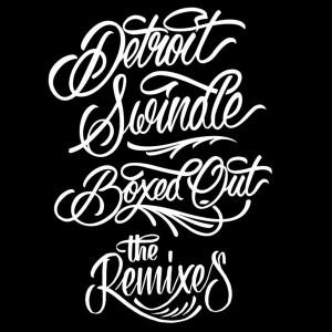 Detroit Swindle - Boxed Out Remixes [Dirt Crew Recordings]