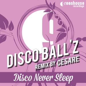 Disco Ball'z - Disco Never Sleep [Greenhouse Recordings Revisited]
