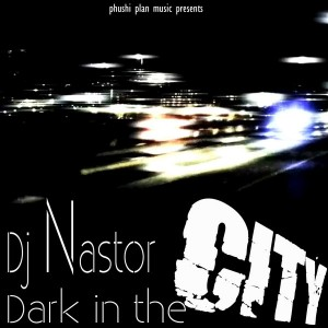 Dj Nastor - Dark in da city [Phushi Plan music]