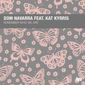 Dom Navarra feat.. Kat Kyrris  - Remember Who We Are [Favouritizm]