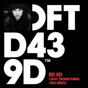 Ed Ed - I Got (Something You Need) [Defected]