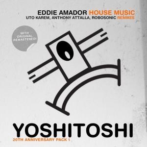 Eddie Amador - House Music (Remixes) [Yoshitoshi Recordings]