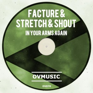 Facture, Stretch & Shout - In Your Arms Again [Ov Music]