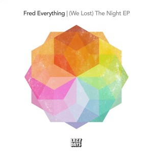 Fred Everything - (We Lost) The Night EP [Lazy Days Recordings]