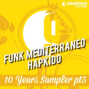 Funk Mediterraneo, Hapkido - 10 Years Sampler PT5 [Greenhouse Recordings]