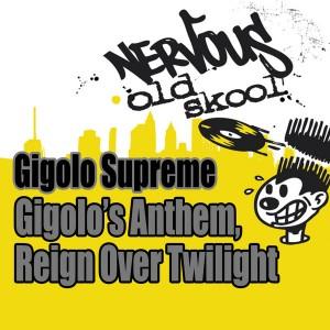 Gigolo Supreme - Gigolo's Anthem__Reign Over Twilight [Nervous Old Skool]